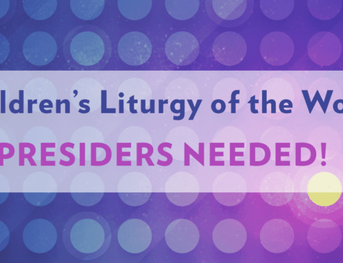 Children's Liturgy of the Word Presiders are Needed!